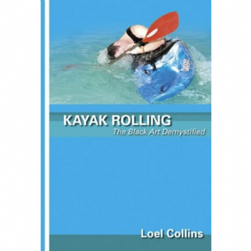 Kayak Rolling - The Black Art Demystified